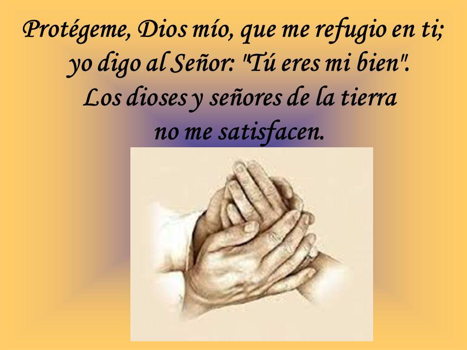 Protégeme, Dios mío, que me refugio en ti;