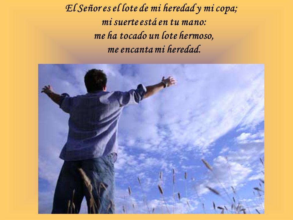 El Señor es el lote de mi heredad y mi copa;