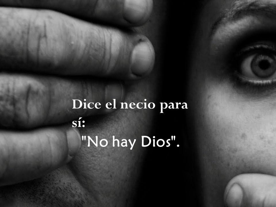 Dice el necio para sí: No hay Dios .