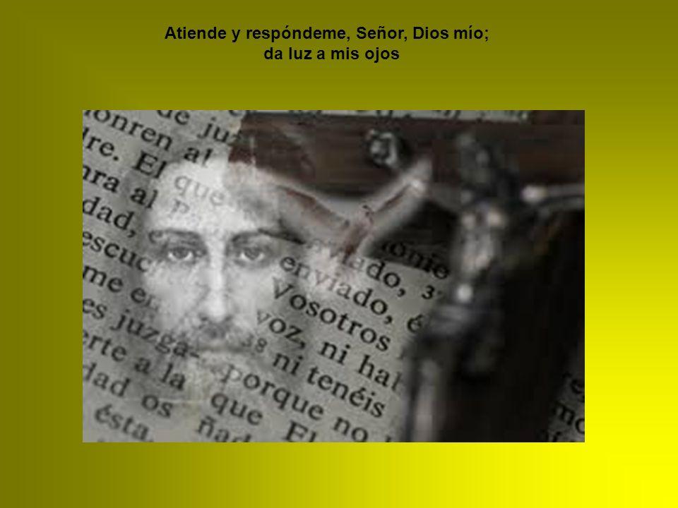 Atiende y respóndeme, Señor, Dios mío;
