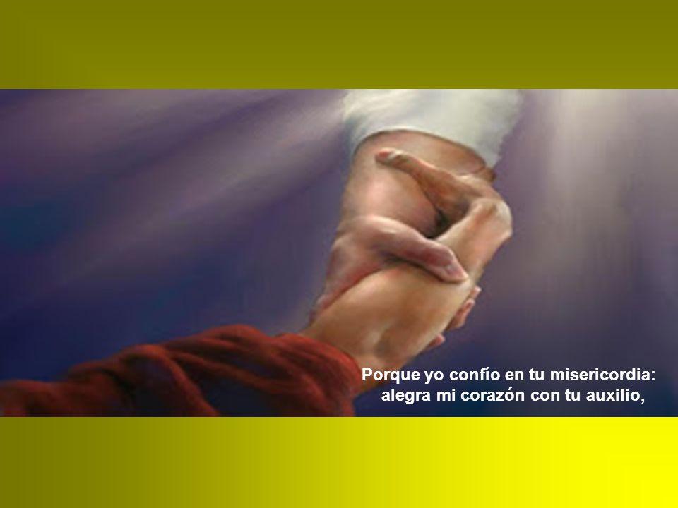 Porque yo confío en tu misericordia: alegra mi corazón con tu auxilio,