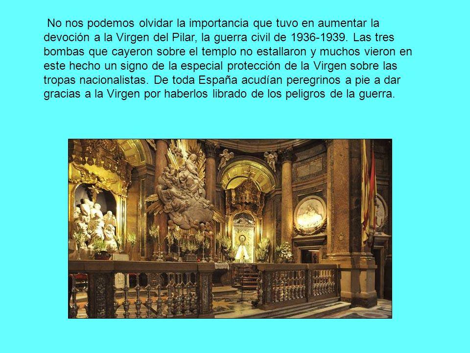 No nos podemos olvidar la importancia que tuvo en aumentar la devoción a la Virgen del Pilar, la guerra civil de 1936-1939.