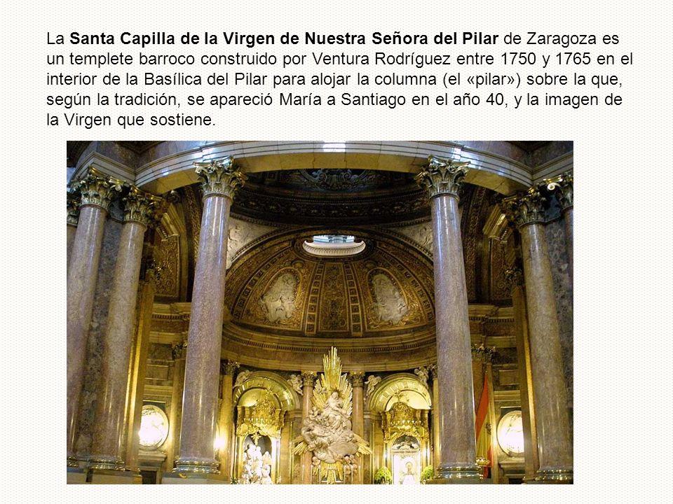 La Santa Capilla de la Virgen de Nuestra Señora del Pilar de Zaragoza es un templete barroco construido por Ventura Rodríguez entre 1750 y 1765 en el interior de la Basílica del Pilar para alojar la columna (el «pilar») sobre la que, según la tradición, se apareció María a Santiago en el año 40, y la imagen de la Virgen que sostiene.
