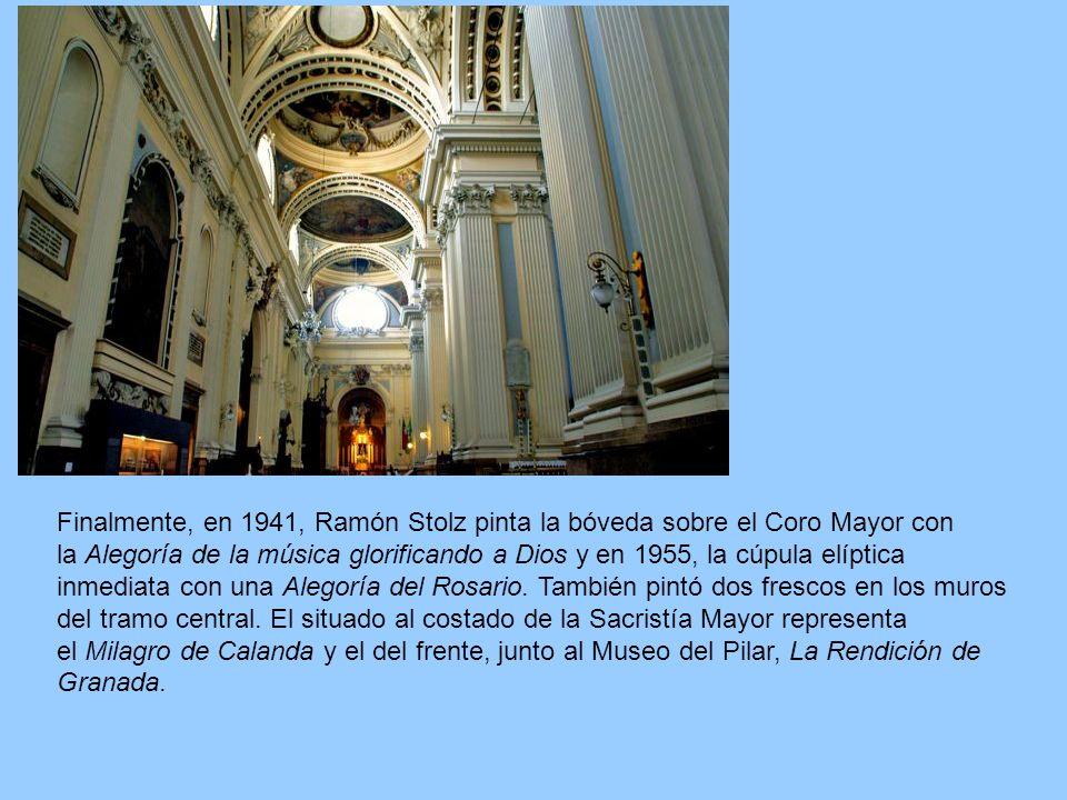 Finalmente, en 1941, Ramón Stolz pinta la bóveda sobre el Coro Mayor con la Alegoría de la música glorificando a Dios y en 1955, la cúpula elíptica inmediata con una Alegoría del Rosario.