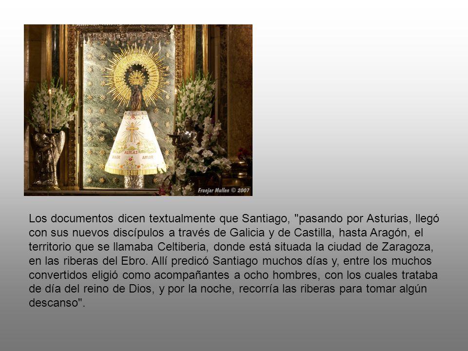 Los documentos dicen textualmente que Santiago, pasando por Asturias, llegó con sus nuevos discípulos a través de Galicia y de Castilla, hasta Aragón, el territorio que se llamaba Celtiberia, donde está situada la ciudad de Zaragoza, en las riberas del Ebro.
