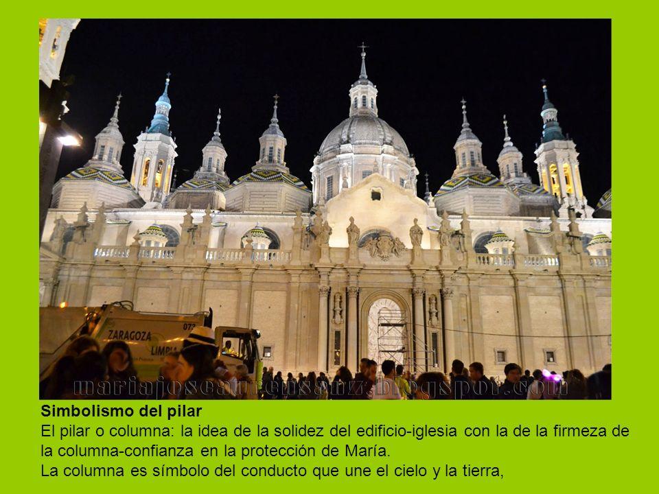Simbolismo del pilar El pilar o columna: la idea de la solidez del edificio-iglesia con la de la firmeza de la columna-confianza en la protección de María.