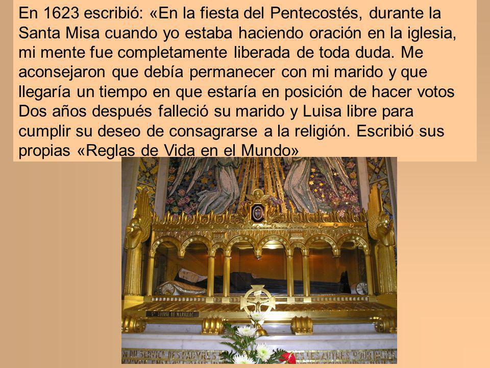 En 1623 escribió: «En la fiesta del Pentecostés, durante la Santa Misa cuando yo estaba haciendo oración en la iglesia, mi mente fue completamente liberada de toda duda. Me aconsejaron que debía permanecer con mi marido y que llegaría un tiempo en que estaría en posición de hacer votos
