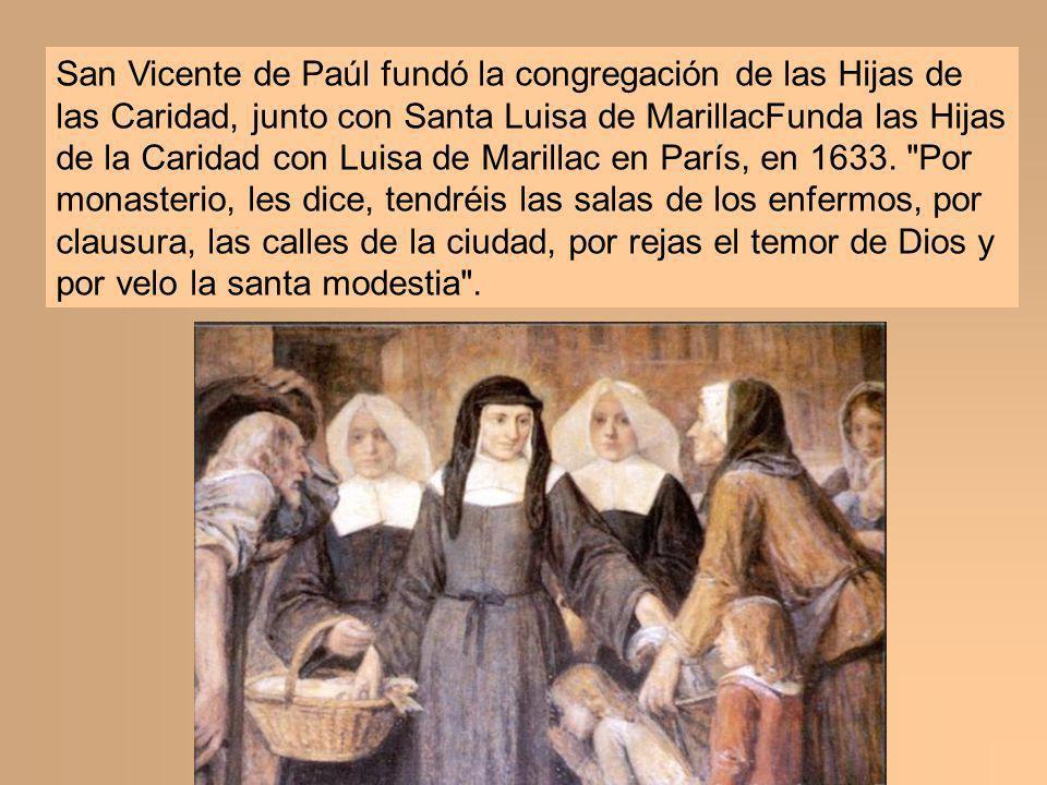 San Vicente de Paúl fundó la congregación de las Hijas de las Caridad, junto con Santa Luisa de MarillacFunda las Hijas de la Caridad con Luisa de Marillac en París, en 1633.