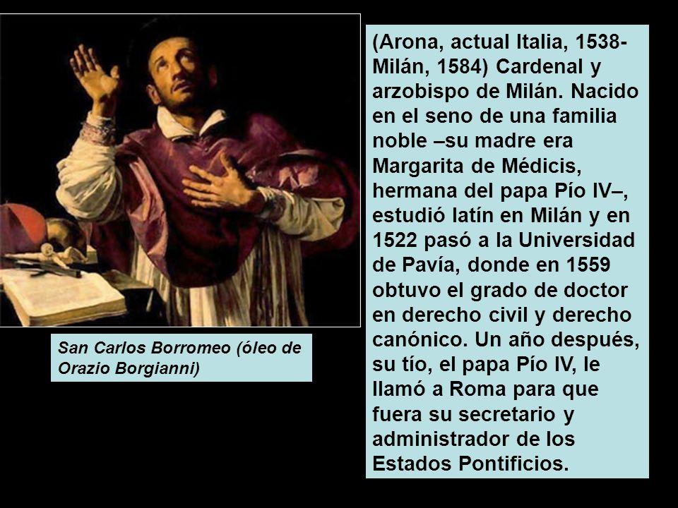 (Arona, actual Italia, 1538-Milán, 1584) Cardenal y arzobispo de Milán