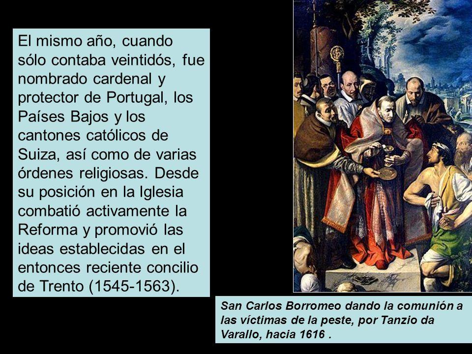 El mismo año, cuando sólo contaba veintidós, fue nombrado cardenal y protector de Portugal, los Países Bajos y los cantones católicos de Suiza, así como de varias órdenes religiosas. Desde su posición en la Iglesia combatió activamente la Reforma y promovió las ideas establecidas en el entonces reciente concilio de Trento (1545-1563).