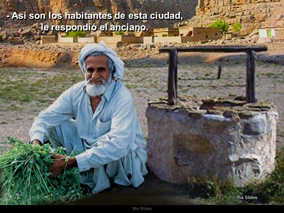 - Así son los habitantes de esta ciudad, le respondió el anciano.