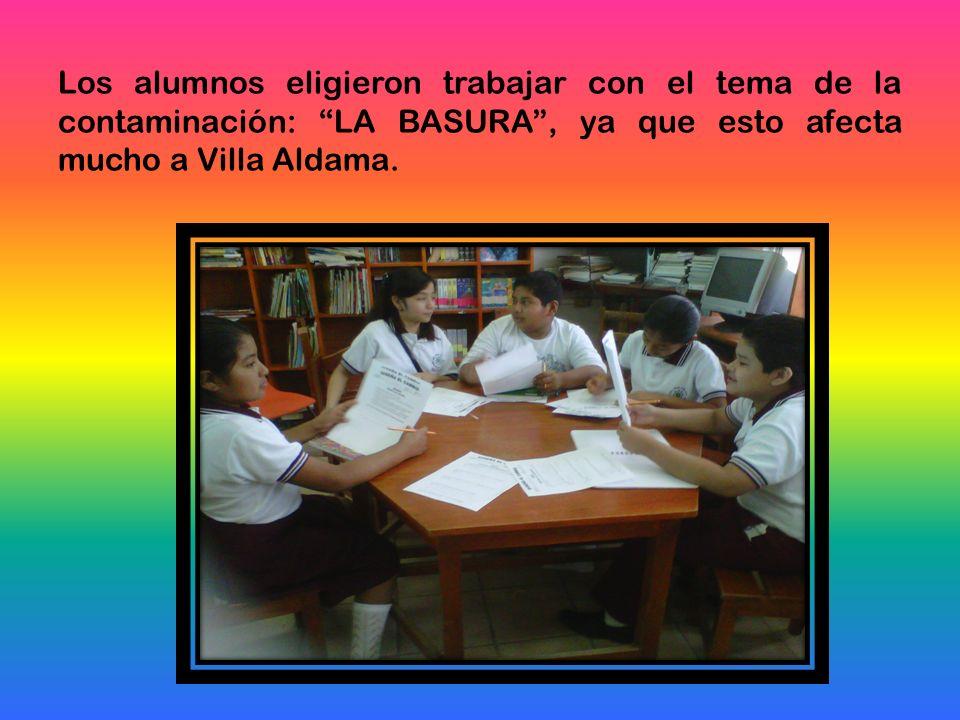 Los alumnos eligieron trabajar con el tema de la contaminación: LA BASURA , ya que esto afecta mucho a Villa Aldama.