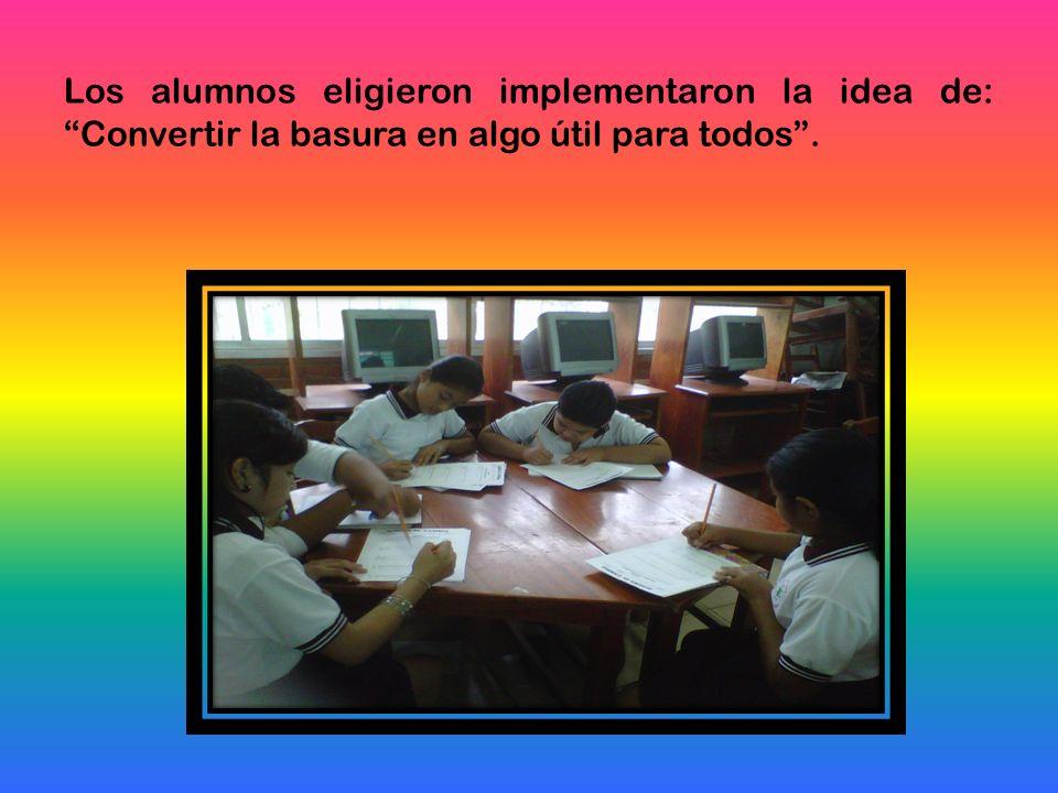 Los alumnos eligieron implementaron la idea de: Convertir la basura en algo útil para todos .