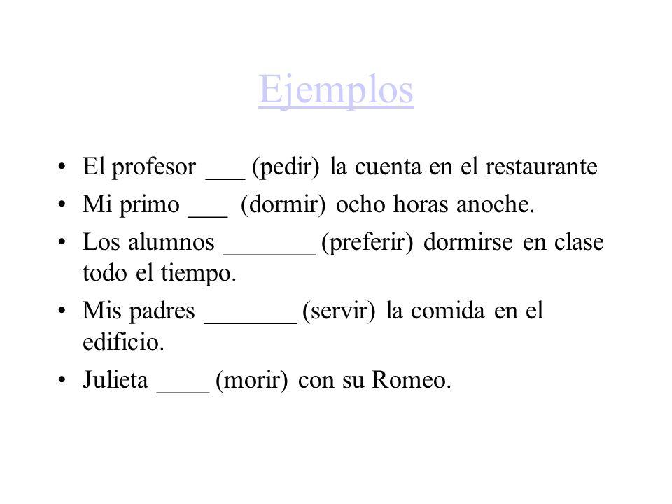 Ejemplos El profesor ___ (pedir) la cuenta en el restaurante