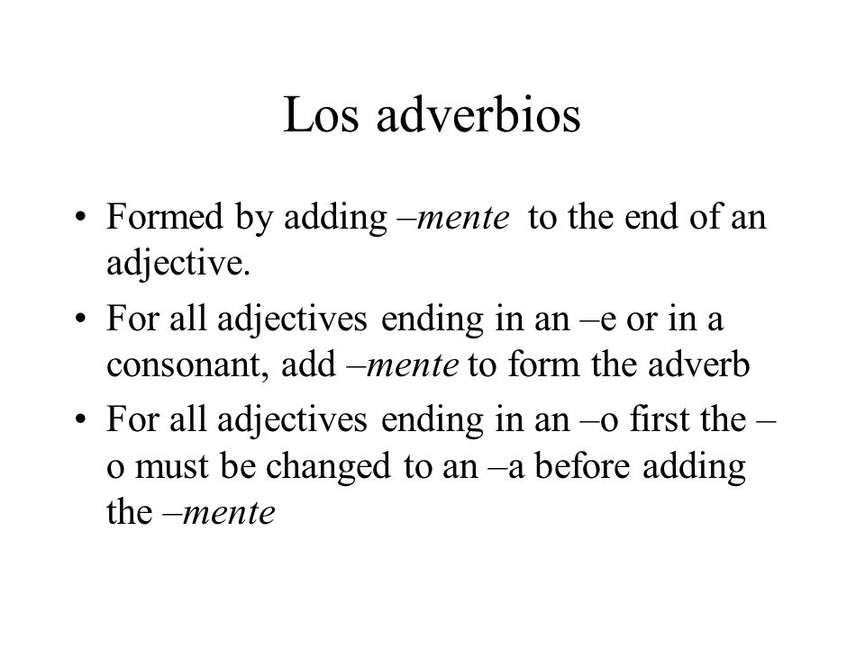 Los adverbios Formed by adding –mente to the end of an adjective.