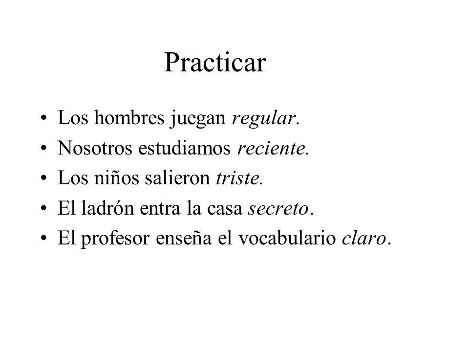 Practicar Los hombres juegan regular. Nosotros estudiamos reciente.