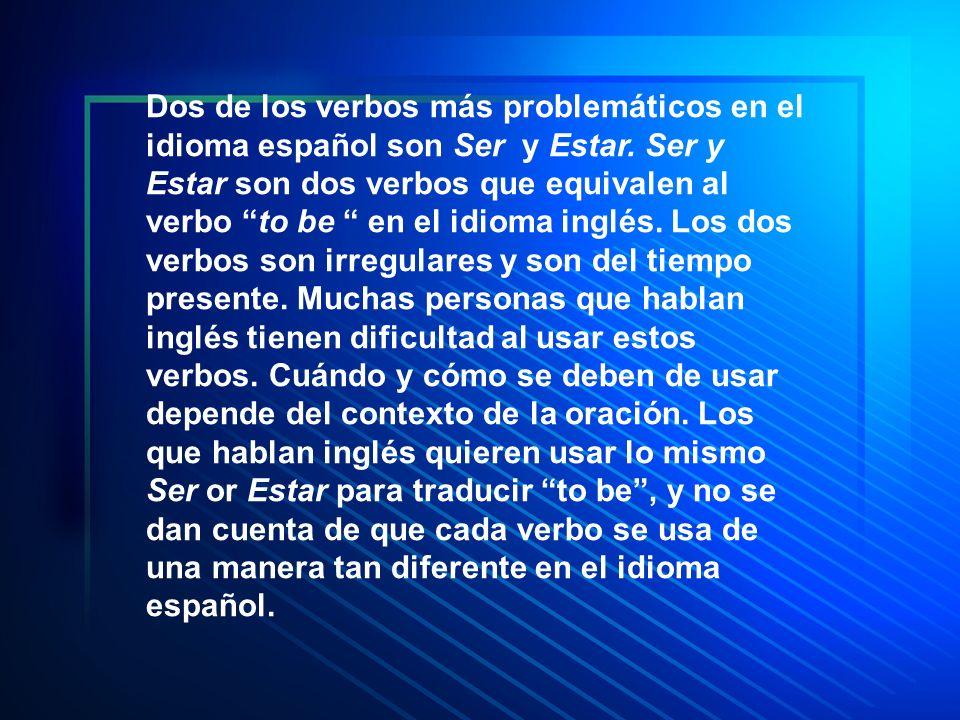 Dos de los verbos más problemáticos en el idioma español son Ser y Estar.