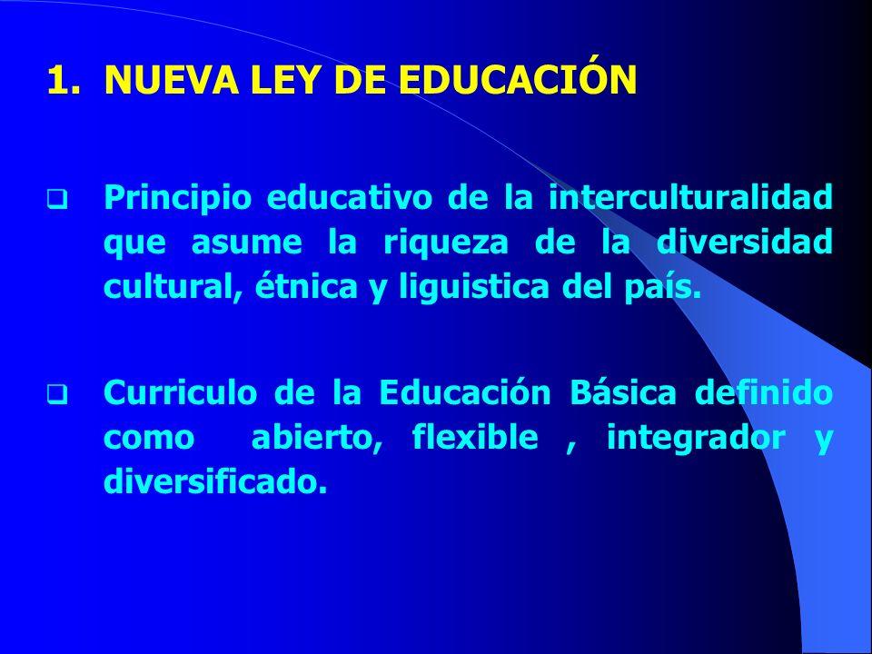 NUEVA LEY DE EDUCACIÓN Principio educativo de la interculturalidad que asume la riqueza de la diversidad cultural, étnica y liguistica del país.
