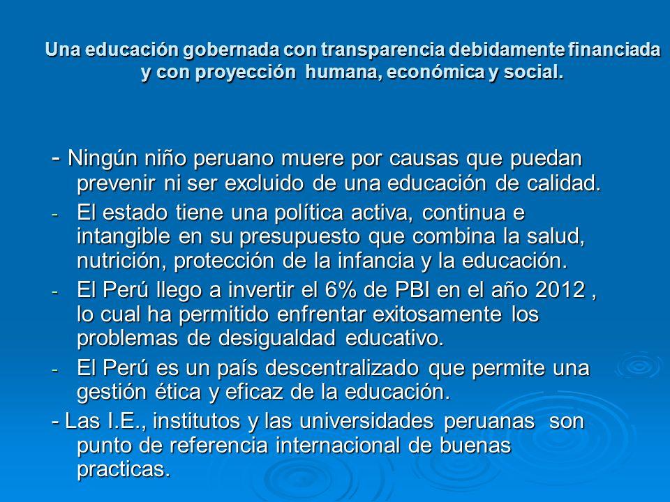 Una educación gobernada con transparencia debidamente financiada y con proyección humana, económica y social.