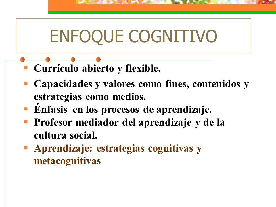 ENFOQUE COGNITIVO Currículo abierto y flexible.