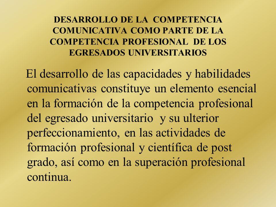 DESARROLLO DE LA COMPETENCIA COMUNICATIVA COMO PARTE DE LA COMPETENCIA PROFESIONAL DE LOS EGRESADOS UNIVERSITARIOS