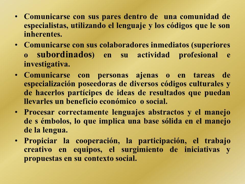 Comunicarse con sus pares dentro de una comunidad de especialistas, utilizando el lenguaje y los códigos que le son inherentes.