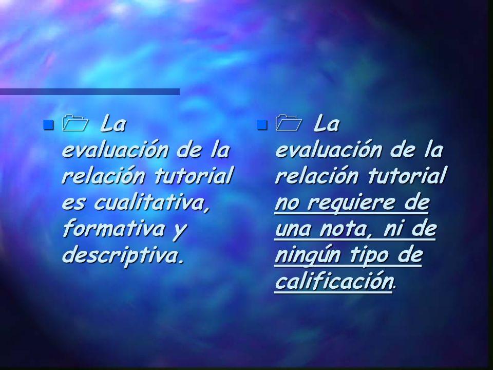  La evaluación de la relación tutorial es cualitativa, formativa y descriptiva.