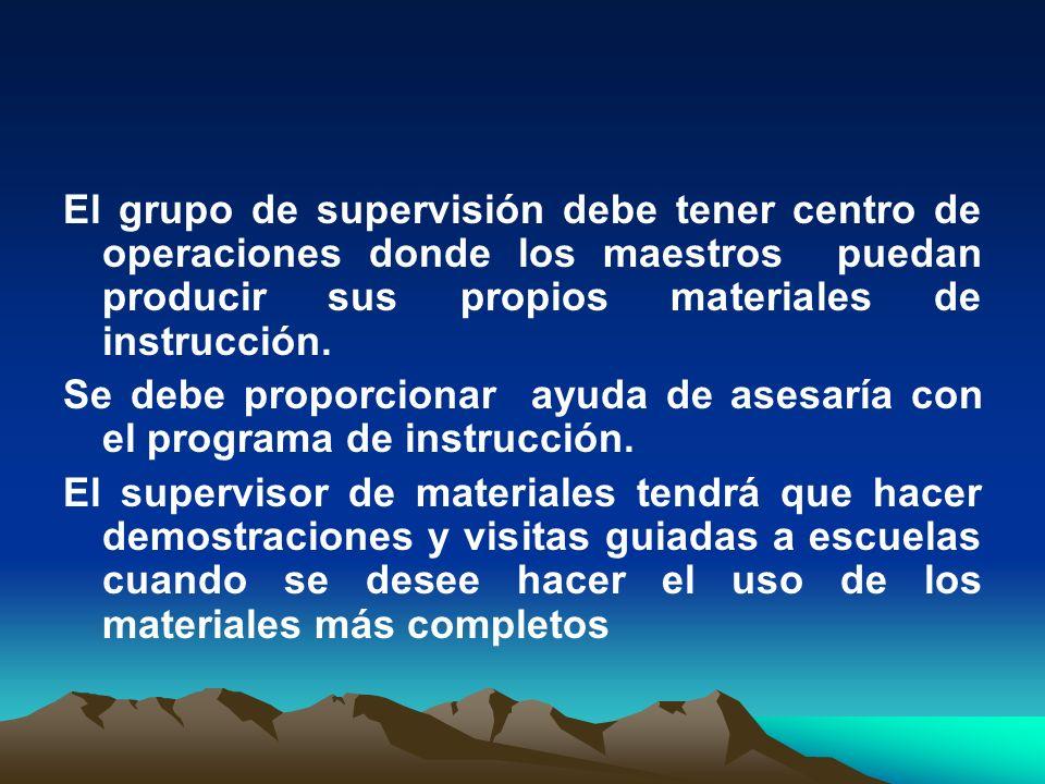 El grupo de supervisión debe tener centro de operaciones donde los maestros puedan producir sus propios materiales de instrucción.