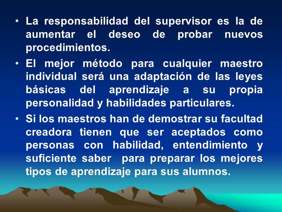 La responsabilidad del supervisor es la de aumentar el deseo de probar nuevos procedimientos.