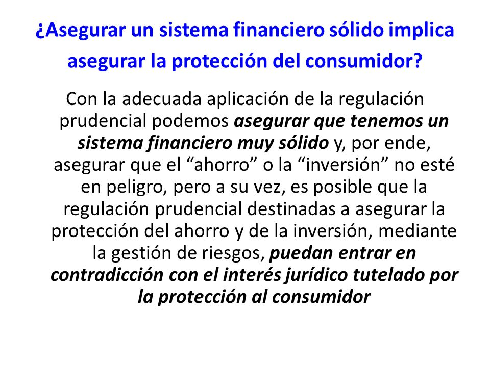 ¿Asegurar un sistema financiero sólido implica asegurar la protección del consumidor