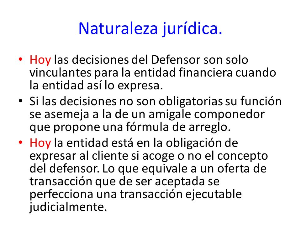 Naturaleza jurídica.Hoy las decisiones del Defensor son solo vinculantes para la entidad financiera cuando la entidad así lo expresa.