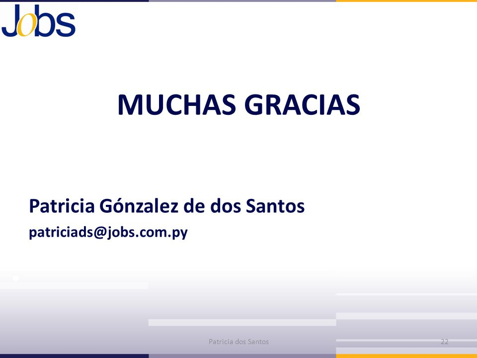 MUCHAS GRACIAS Patricia Gónzalez de dos Santos patriciads@jobs.com.py