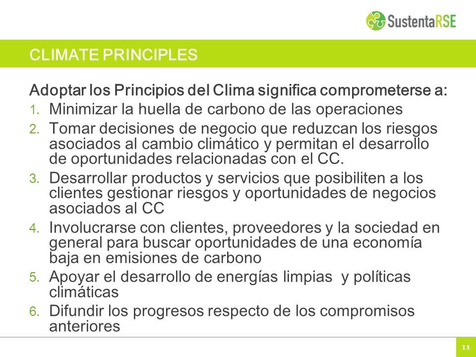 CLIMATE PRINCIPLES Adoptar los Principios del Clima significa comprometerse a: Minimizar la huella de carbono de las operaciones.