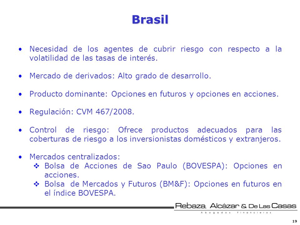 BrasilNecesidad de los agentes de cubrir riesgo con respecto a la volatilidad de las tasas de interés.