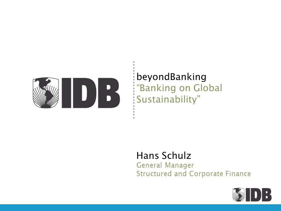 beyondBanking Banking on Global Sustainability Hans Schulz General Manager Structured and Corporate Finance