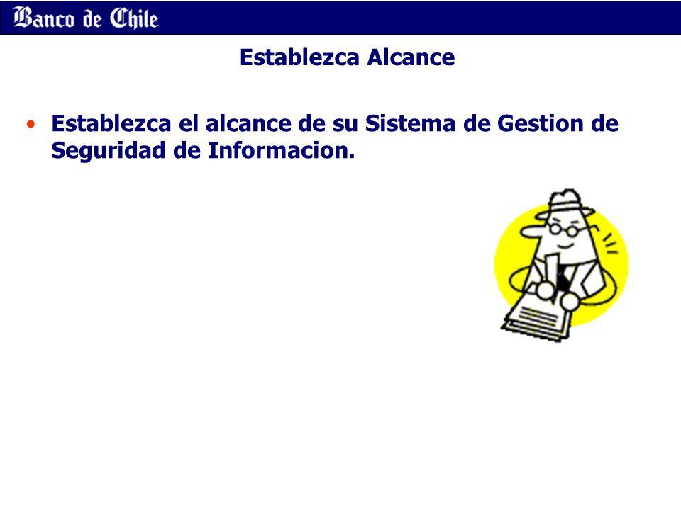 Establezca Alcance Establezca el alcance de su Sistema de Gestion de Seguridad de Informacion.