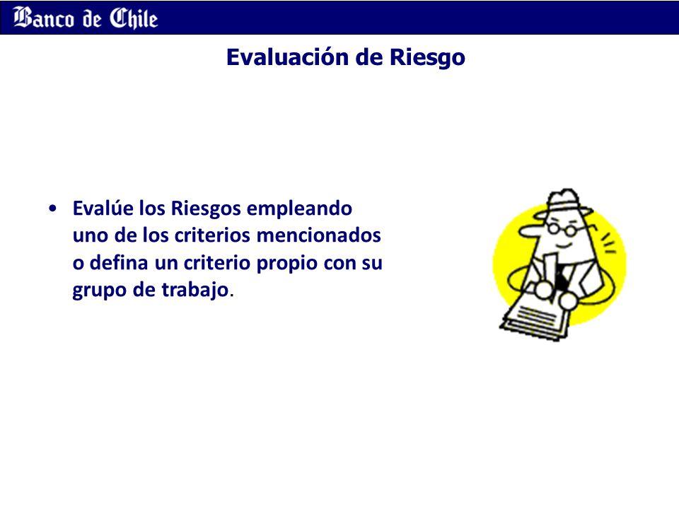 Evaluación de Riesgo Evalúe los Riesgos empleando uno de los criterios mencionados o defina un criterio propio con su grupo de trabajo.