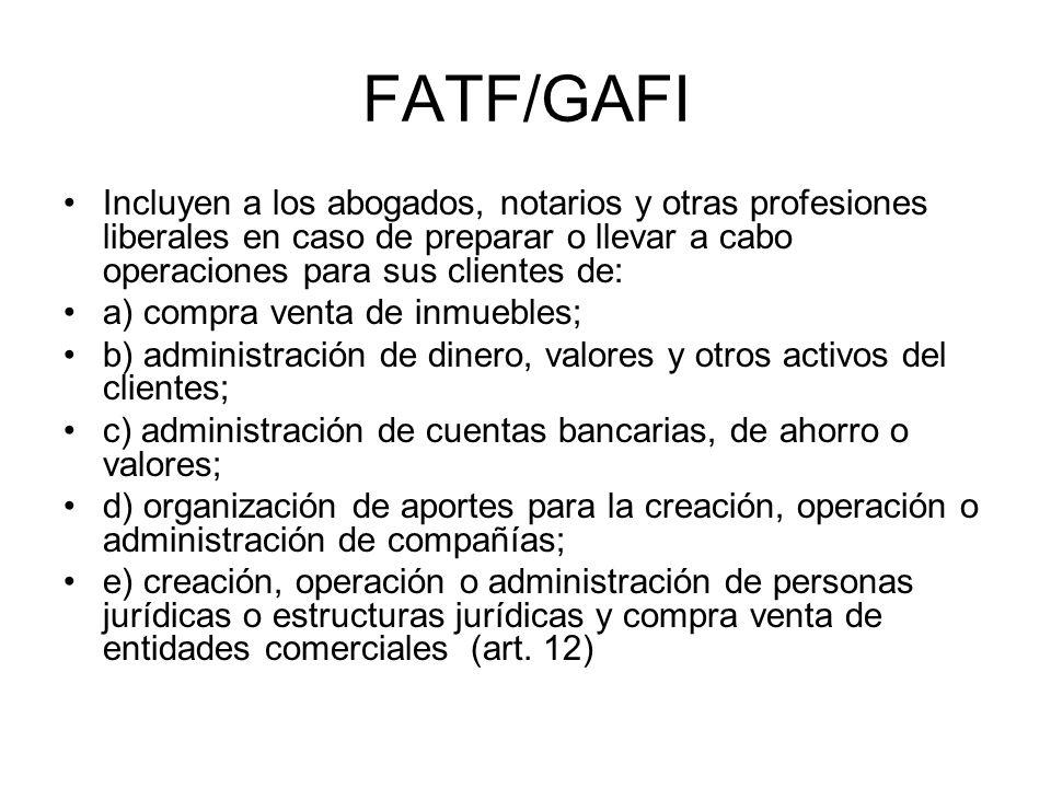 FATF/GAFI Incluyen a los abogados, notarios y otras profesiones liberales en caso de preparar o llevar a cabo operaciones para sus clientes de: