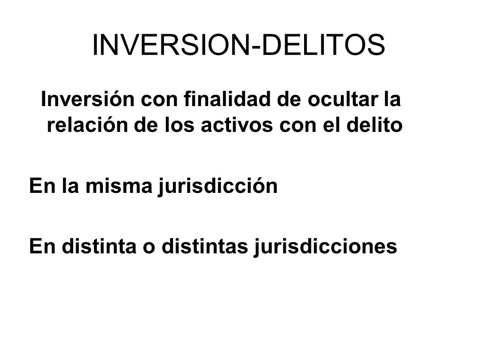 INVERSION-DELITOS Inversión con finalidad de ocultar la relación de los activos con el delito. En la misma jurisdicción.
