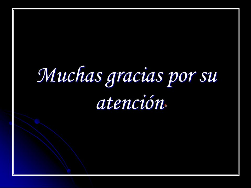 Muchas gracias por su atención*