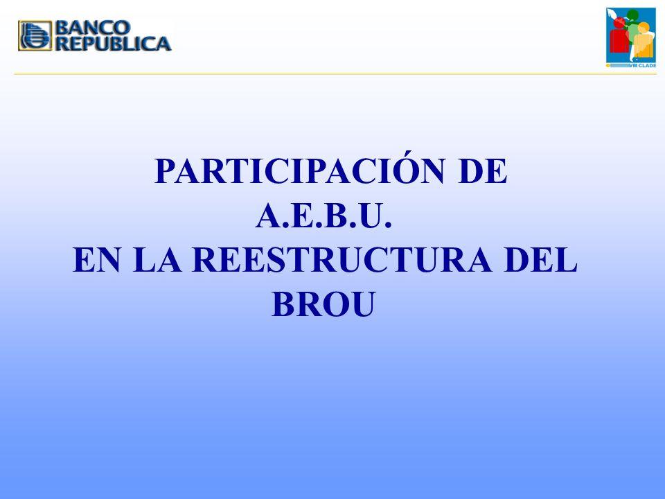 PARTICIPACIÓN DE A.E.B.U. EN LA REESTRUCTURA DEL BROU