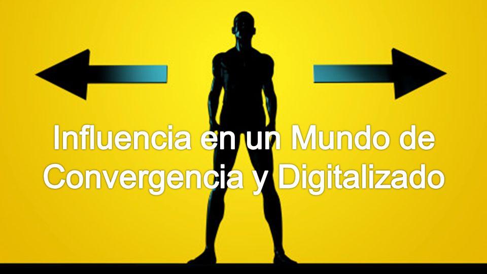 Influencia en un Mundo de Convergencia y Digitalizado