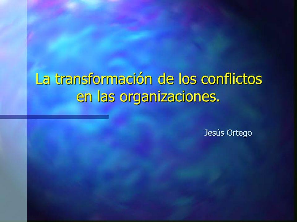 La transformación de los conflictos en las organizaciones.