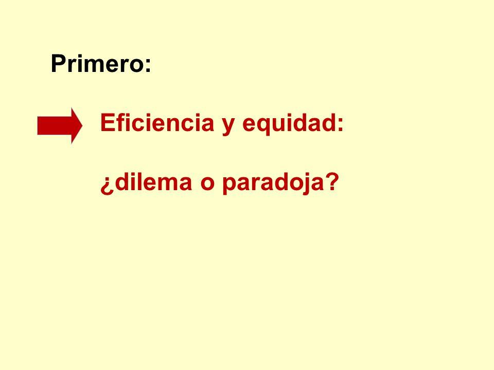 Primero: Eficiencia y equidad: ¿dilema o paradoja