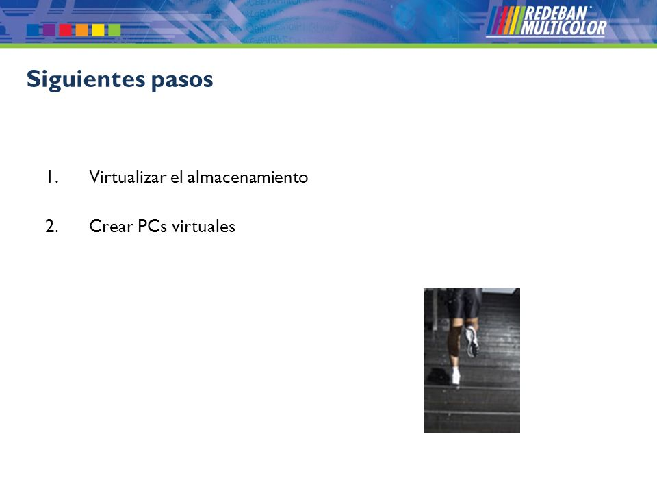 Siguientes pasos Virtualizar el almacenamiento Crear PCs virtuales