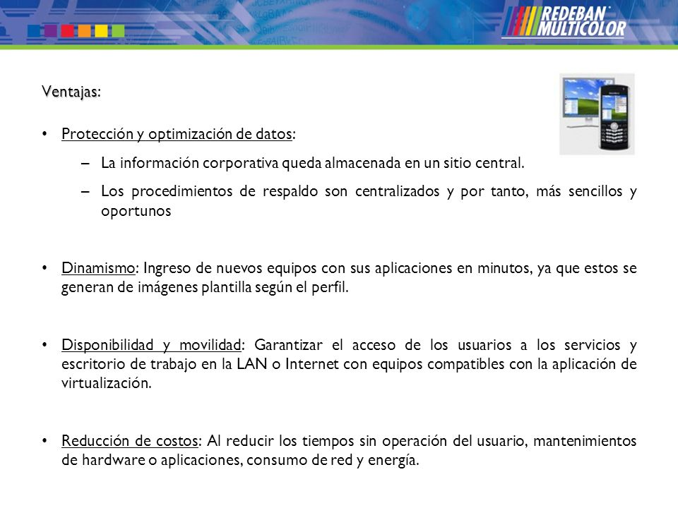 Ventajas: Protección y optimización de datos: La información corporativa queda almacenada en un sitio central.