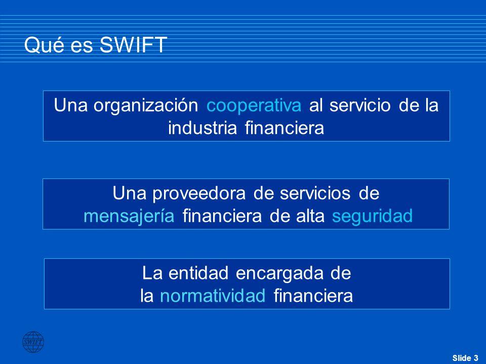 Qué es SWIFT Una organización cooperativa al servicio de la industria financiera. Una proveedora de servicios de.