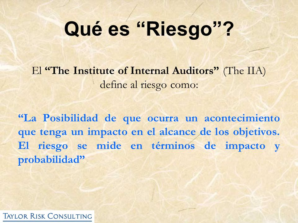 Qué es Riesgo El The Institute of Internal Auditors (The IIA) define al riesgo como: