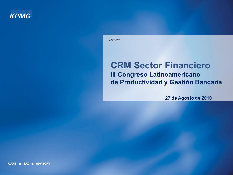 ADVISORY CRM Sector Financiero III Congreso Latinoamericano de Productividad y Gestión Bancaria 27 de Agosto de 2010.