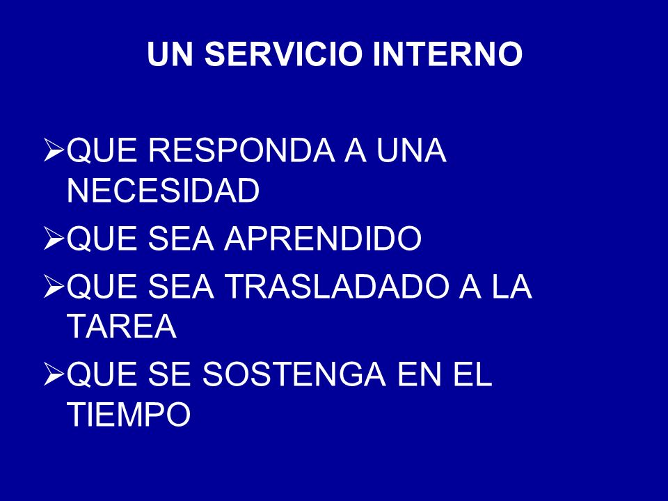 UN SERVICIO INTERNOQUE RESPONDA A UNA NECESIDAD.QUE SEA APRENDIDO.